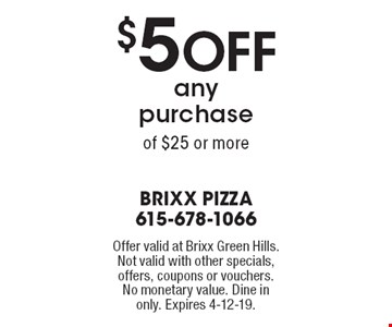 $5 off Any Purchase of $25 or more. Offer valid at Brixx Green Hills. Not valid with other specials, offers, coupons or vouchers. No monetary value. Dine in only. Expires 4-12-19.
