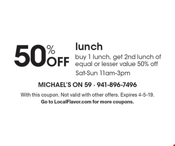 50% Off lunch. Buy 1 lunch, get 2nd lunch of equal or lesser value 50% off. Sat-Sun 11am-3pm. With this coupon. Not valid with other offers. Expires 4-5-19. Go to LocalFlavor.com for more coupons.