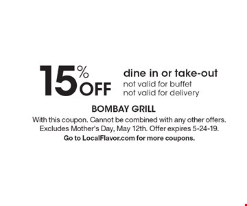 15% off dine in or take-out. Not valid for buffet. Not valid for delivery. With this coupon. Cannot be combined with any other offers. Excludes Mother's Day, May 12th. Offer expires 5-24-19. Go to LocalFlavor.com for more coupons.