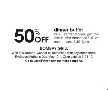 50% off dinner buffet. Buy 1 buffet dinner, get the 2nd buffet dinner at 50% off mon.-thurs. 5:30-9pm. With this coupon. Cannot be combined with any other offers.Excludes Mother's Day, May 12th. Offer expires 5-24-19. Go to LocalFlavor.com for more coupons.