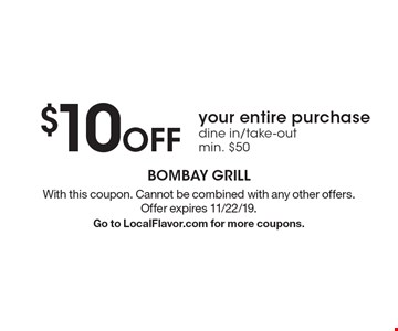$10 off your entire purchase dine in/take-out min. $50. With this coupon. Cannot be combined with any other offers. Offer expires 11/22/19. Go to LocalFlavor.com for more coupons.
