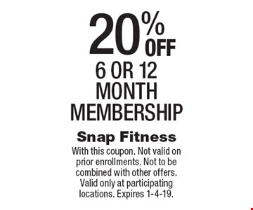 20% OFF 6 or 12 month membership. With this coupon. Not valid on prior enrollments. Not to be combined with other offers. Valid only at participating locations. Expires 1-4-19.