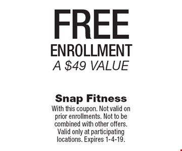 Free enrollment a $49 value. With this coupon. Not valid on prior enrollments. Not to be combined with other offers. Valid only at participating locations. Expires 1-4-19.
