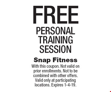 Free personal training session. With this coupon. Not valid on prior enrollments. Not to be combined with other offers. Valid only at participating locations. Expires 1-4-19.