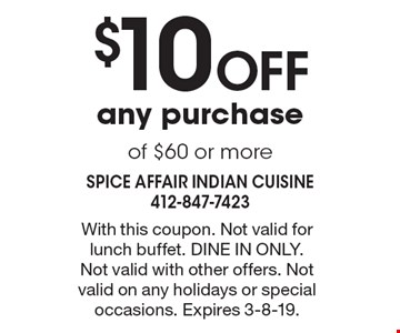 $10 Off any purchase of $60 or more. With this coupon. Not valid for lunch buffet. Dine in only. Not valid with other offers. Not valid on any holidays or special occasions. Expires 3-8-19.