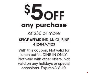 $5 Off any purchase of $30 or more. With this coupon. Not valid for lunch buffet. Dine in only. Not valid with other offers. Not valid on any holidays or special occasions. Expires 3-8-19.