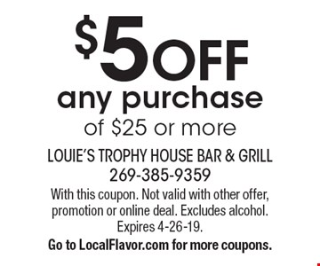 $5 OFF any purchase of $25 or more. With this coupon. Not valid with other offer, promotion or online deal. Excludes alcohol. Expires 4-26-19.Go to LocalFlavor.com for more coupons.