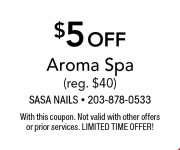 $5 off Aroma Spa (reg. $40). With this coupon. Not valid with other offers or prior services. LIMITED TIME OFFER!