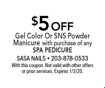 $5 off Gel Color Or SNS Powder Manicure with purchase of any spa pedicure. With this coupon. Not valid with other offers or prior services. Expires 1/3/20.