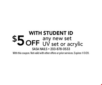 $5 off any new set UV set or acrylic WITH STUDENT ID. With this coupon. Not valid with other offers or prior services. Expires 1/3/20.