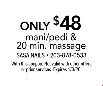Only $48 mani/pedi & 20 min. massage. With this coupon. Not valid with other offers or prior services. Expires 1/3/20.