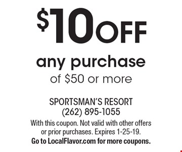 $10 OFF any purchase of $50 or more. With this coupon. Not valid with other offers or prior purchases. Expires 1-25-19. Go to LocalFlavor.com for more coupons.
