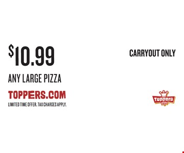 $10.99 any large pizza. Limited time offer. Tax charges apply.