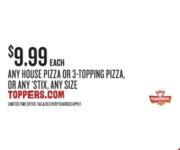 $9.99 each any House Pizza or 3-Topping Pizza, or any