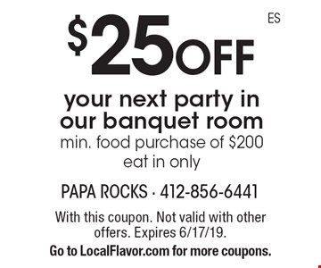$25 off your next party in our banquet room min. food purchase of $200. Eat in only. With this coupon. Not valid with other offers. Expires 6/17/19. Go to LocalFlavor.com for more coupons.