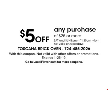 $5 Off any purchase of $25 or more. SAT and SUN Lunch 11:30am - 4pm not valid on weekdays. With this coupon. Not valid with other offers or promotions. Expires 1-25-19. Go to LocalFlavor.com for more coupons.