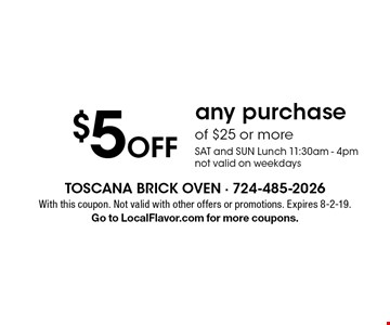 $5 off any purchase of $25 or more. SAT and SUN Lunch 11:30am - 4pm. Not valid on weekdays. With this coupon. Not valid with other offers or promotions. Expires 8-2-19. Go to LocalFlavor.com for more coupons.