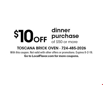 $10 off dinner purchase of $50 or more. With this coupon. Not valid with other offers or promotions. Expires 8-2-19. Go to LocalFlavor.com for more coupons.