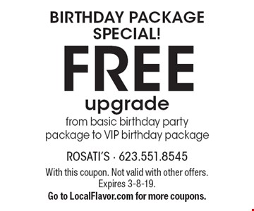 Birthday Package Special! Free upgrade from basic birthday party package to VIP birthday package. With this coupon. Not valid with other offers. Expires 3-8-19. Go to LocalFlavor.com for more coupons.
