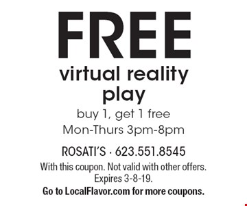 Free virtual reality play: buy 1, get 1 free. Mon-Thurs 3pm-8pm. With this coupon. Not valid with other offers. Expires 3-8-19. Go to LocalFlavor.com for more coupons.