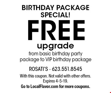 Birthday Package Special! Free upgrade from basic birthday party package to VIP birthday package. With this coupon. Not valid with other offers. Expires 4-5-19. Go to LocalFlavor.com for more coupons.