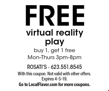 Free virtual reality play buy 1, get 1 free Mon-Thurs 3pm-8pm. With this coupon. Not valid with other offers. Expires 4-5-19. Go to LocalFlavor.com for more coupons.