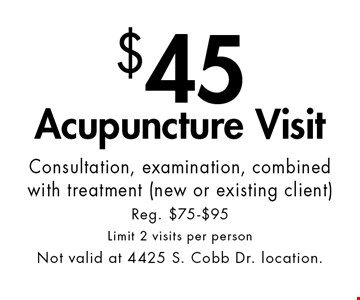 $45 Acupuncture Visit - Consultation, examination, combined with treatment (new or existing client). Reg. $75-$95. Limit 2 visits per person. Not valid at 4425 S. Cobb Dr. location. With this ad at Village Health Wellness Spa in Marietta/East Cobb only. Not valid at 4425 S Cobb Dr location or for Gift Card purchase or redemption. Cannot be applied to previous purchases or combined with other discounts. Excludes specialty massage treatments. Exp. 9-27-19.