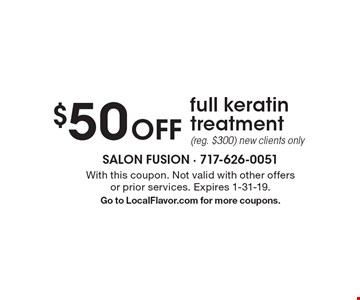$50 Off full keratin treatment (reg. $300) new clients only. With this coupon. Not valid with other offers or prior services. Expires 1-31-19. Go to LocalFlavor.com for more coupons.