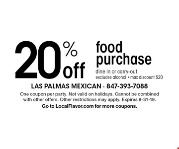 20% off food purchase, dine in or carry-out, excludes alcohol - max discount $20. One coupon per party. Not valid on holidays. Cannot be combined with other offers. Other restrictions may apply. Expires 8-31-19. Go to LocalFlavor.com for more coupons.
