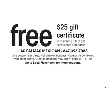 Free $25 gift certificate with every $100 of gift certificates purchased . One coupon per party. Not valid on holidays. Cannot be combined with other offers. Other restrictions may apply. Expires 1-31-20. Go to LocalFlavor.com for more coupons.