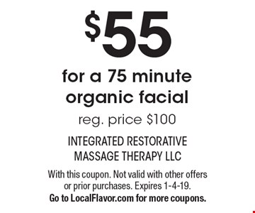 $55 for a 75 minute organic facial. Reg. price $100. With this coupon. Not valid with other offers or prior purchases. Expires 1-4-19. Go to LocalFlavor.com for more coupons.