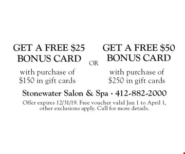 GET A FREE $50 BONUS CARD with purchase of $250 in gift cards. GET A FREE $25 BONUS CARDwith purchase of $150 in gift cards. . Offer expires 12/31/19. Free voucher valid Jan 1 to April 1, other exclusions apply. Call for more details.