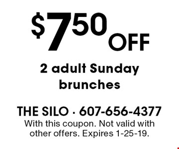 $7.50 Off 2 adult Sunday brunches. With this coupon. Not valid withother offers. Expires 1-25-19.