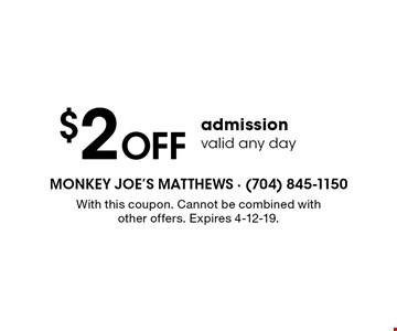$2 Off admissionvalid any day. With this coupon. Cannot be combined with other offers. Expires 4-12-19.