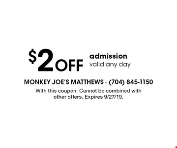 $2 off admission. Valid any day. With this coupon. Cannot be combined with other offers. Expires 9/27/19.
