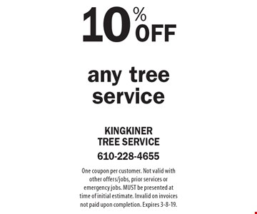 10% Off any tree service. One coupon per customer. Not valid with other offers/jobs, prior services or emergency jobs. MUST be presented at time of initial estimate. Invalid on invoices not paid upon completion. Expires 3-8-19.