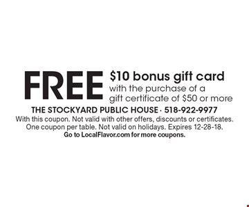 Free $10 bonus gift card with the purchase of a gift certificate of $50 or more. With this coupon. Not valid with other offers, discounts or certificates. One coupon per table. Not valid on holidays. Expires 12-28-18. Go to LocalFlavor.com for more coupons.