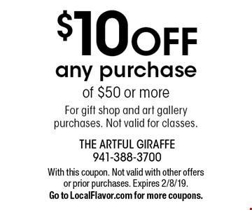$10 off any purchase of $50 or more. For gift shop and art gallery purchases. Not valid for classes. With this coupon. Not valid with other offers or prior purchases. Expires 2/8/19. Go to LocalFlavor.com for more coupons.