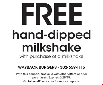 Free hand-dipped milkshake with purchase of a milkshake. With this coupon. Not valid with other offers or prior purchases. Expires 6/28/19. Go to LocalFlavor.com for more coupons.