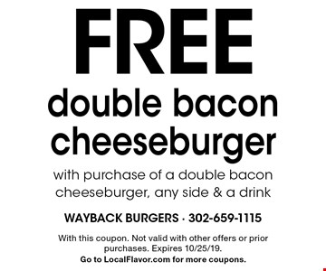 Free double bacon cheeseburger with purchase of a double bacon cheeseburger, any side & a drink. With this coupon. Not valid with other offers or prior purchases. Expires 10/25/19. Go to LocalFlavor.com for more coupons.