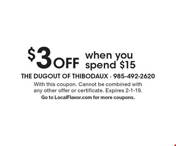$3 Off when you spend $15. With this coupon. Cannot be combined with any other offer or certificate. Expires 2-1-19. Go to LocalFlavor.com for more coupons.