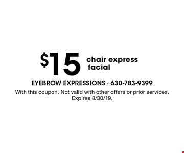 $15 chair express facial. With this coupon. Not valid with other offers or prior services. Expires 8/30/19.
