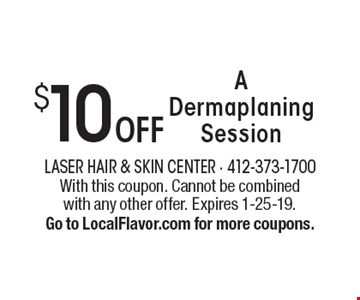 $10 OFF A Dermaplaning Session. With this coupon. Cannot be combined with any other offer. Expires 1-25-19. Go to LocalFlavor.com for more coupons.