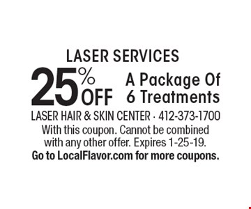 Laser Services 25% OFF A Package Of 6 Treatments. With this coupon. Cannot be combined with any other offer. Expires 1-25-19. Go to LocalFlavor.com for more coupons.