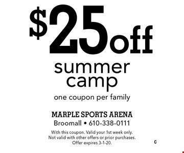 $25 off summer camp. One coupon per family. With this coupon. Valid your 1st week only. Not valid with other offers or prior purchases. Offer expires 3-1-19.