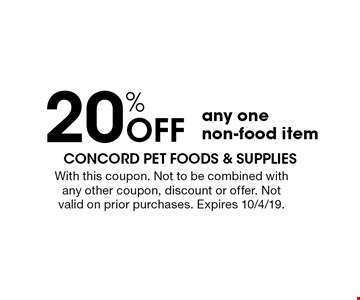 20% OFF any one non-food item. With this coupon. Not to be combined with any other coupon, discount or offer. Not valid on prior purchases. Expires 10/4/19.