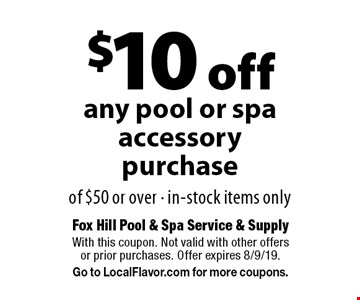 $10 off any pool or spa accessory purchase of $50 or over · in-stock items only. With this coupon. Not valid with other offers or prior purchases. Offer expires 8/9/19. Go to LocalFlavor.com for more coupons.