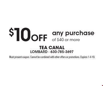 $10 off any purchase of $40 or more. Must present coupon. Cannot be combined with other offers or promotions. Expires 1-4-19.