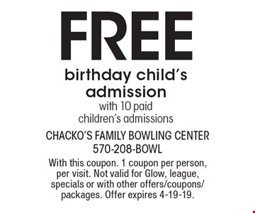 Free birthday child's admission with 10 paid children's admissions. With this coupon. 1 coupon per person, per visit. Not valid for Glow, league, specials or with other offers/coupons/packages. Offer expires 4-19-19.