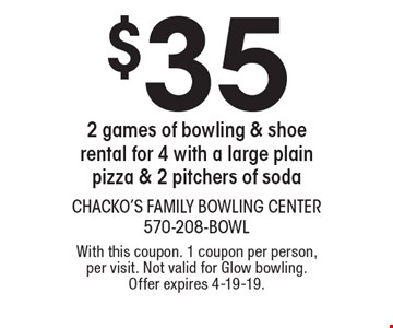 $35 2 games of bowling & shoe rental for 4 with a large plain pizza & 2 pitchers of soda. With this coupon. 1 coupon per person, per visit. Not valid for Glow bowling. Offer expires 4-19-19.